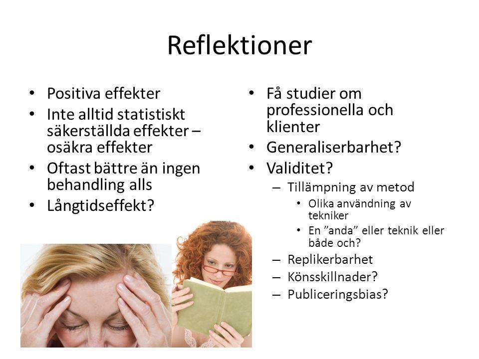 Reflektioner • Positiva effekter • Inte alltid statistiskt säkerställda effekter – osäkra effekter • Oftast bättre än ingen behandling alls • Långtids
