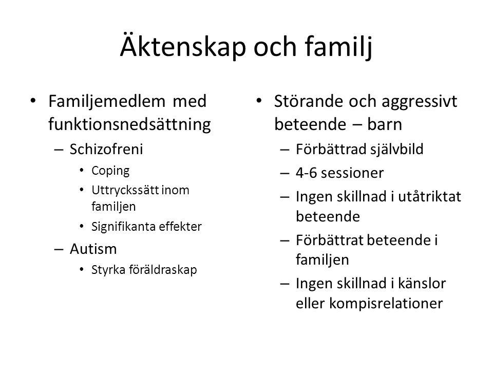 Äktenskap och familj • Familjemedlem med funktionsnedsättning – Schizofreni • Coping • Uttryckssätt inom familjen • Signifikanta effekter – Autism • S
