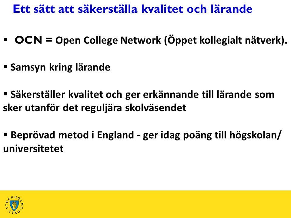 Ett sätt att säkerställa kvalitet och lärande  OCN = Open College Network (Öppet kollegialt nätverk).  Samsyn kring lärande  Säkerställer kvalitet