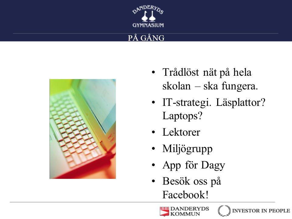 PÅ GÅNG •Trådlöst nät på hela skolan – ska fungera. •IT-strategi. Läsplattor? Laptops? •Lektorer •Miljögrupp •App för Dagy •Besök oss på Facebook!
