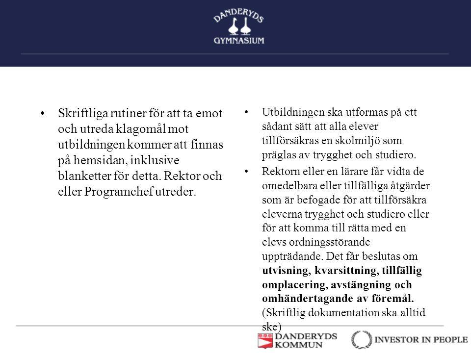 •Skriftliga rutiner för att ta emot och utreda klagomål mot utbildningen kommer att finnas på hemsidan, inklusive blanketter för detta. Rektor och ell