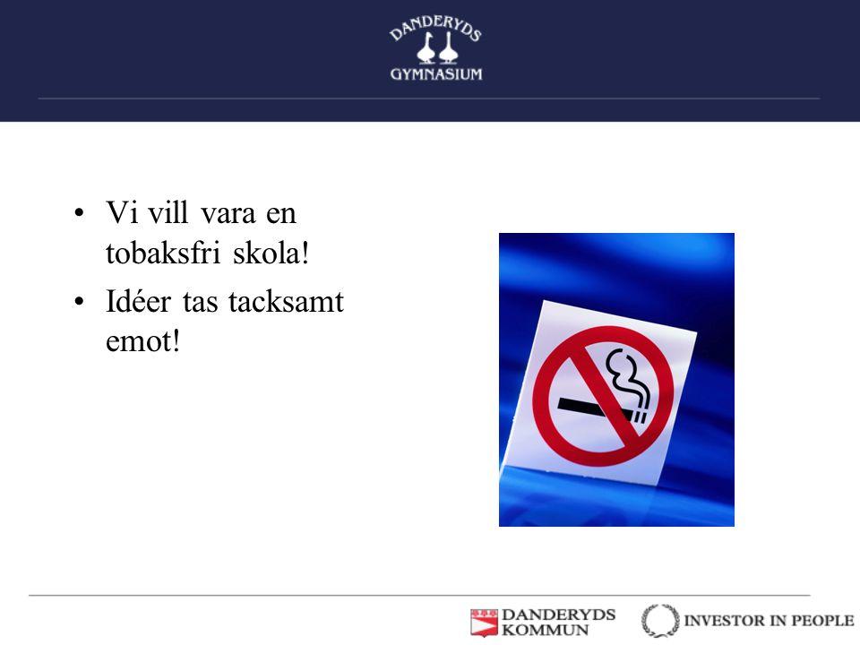 •Vi vill vara en tobaksfri skola! •Idéer tas tacksamt emot!