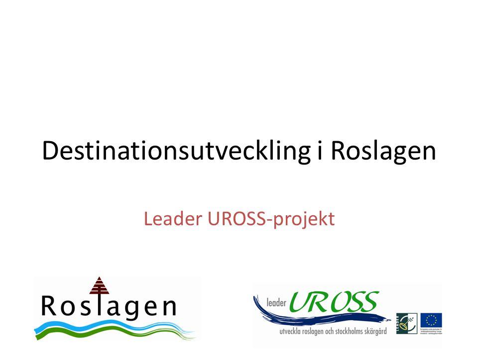 Destinationsutveckling i Roslagen Projektägare: Visit Roslagen AB Tid:1 oktober 2011-30 juni 2012 Projektledare: Gisela Norén Processledare: Karin Voltaire