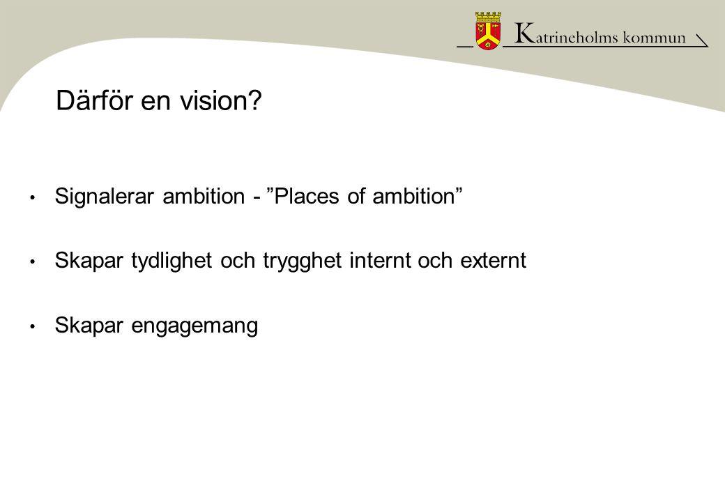 """Därför en vision? • Signalerar ambition - """"Places of ambition"""" • Skapar tydlighet och trygghet internt och externt • Skapar engagemang"""