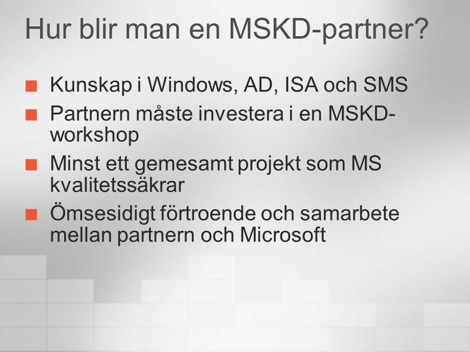 Hur blir man en MSKD-partner? Kunskap i Windows, AD, ISA och SMS Partnern måste investera i en MSKD- workshop Minst ett gemesamt projekt som MS kvalit