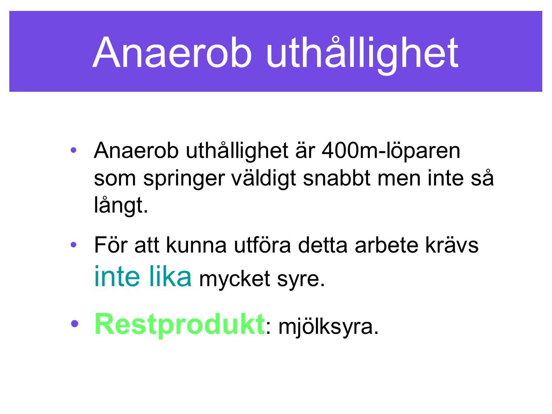 Anaerob uthållighet •Anaerob uthållighet är 400m-löparen som springer väldigt snabbt men inte så långt. •För att kunna utföra detta arbete krävs inte