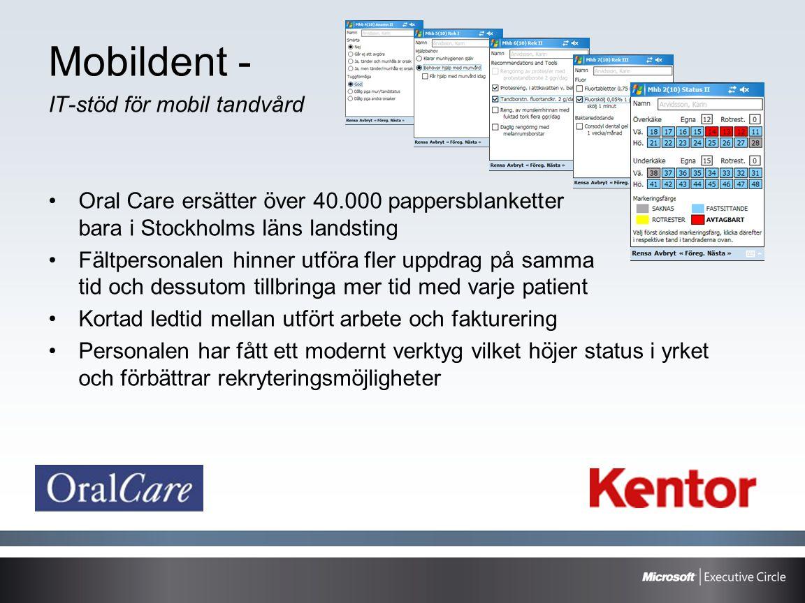 Mobildent - IT-stöd för mobil tandvård •Oral Care ersätter över 40.000 pappersblanketter bara i Stockholms läns landsting •Fältpersonalen hinner utför