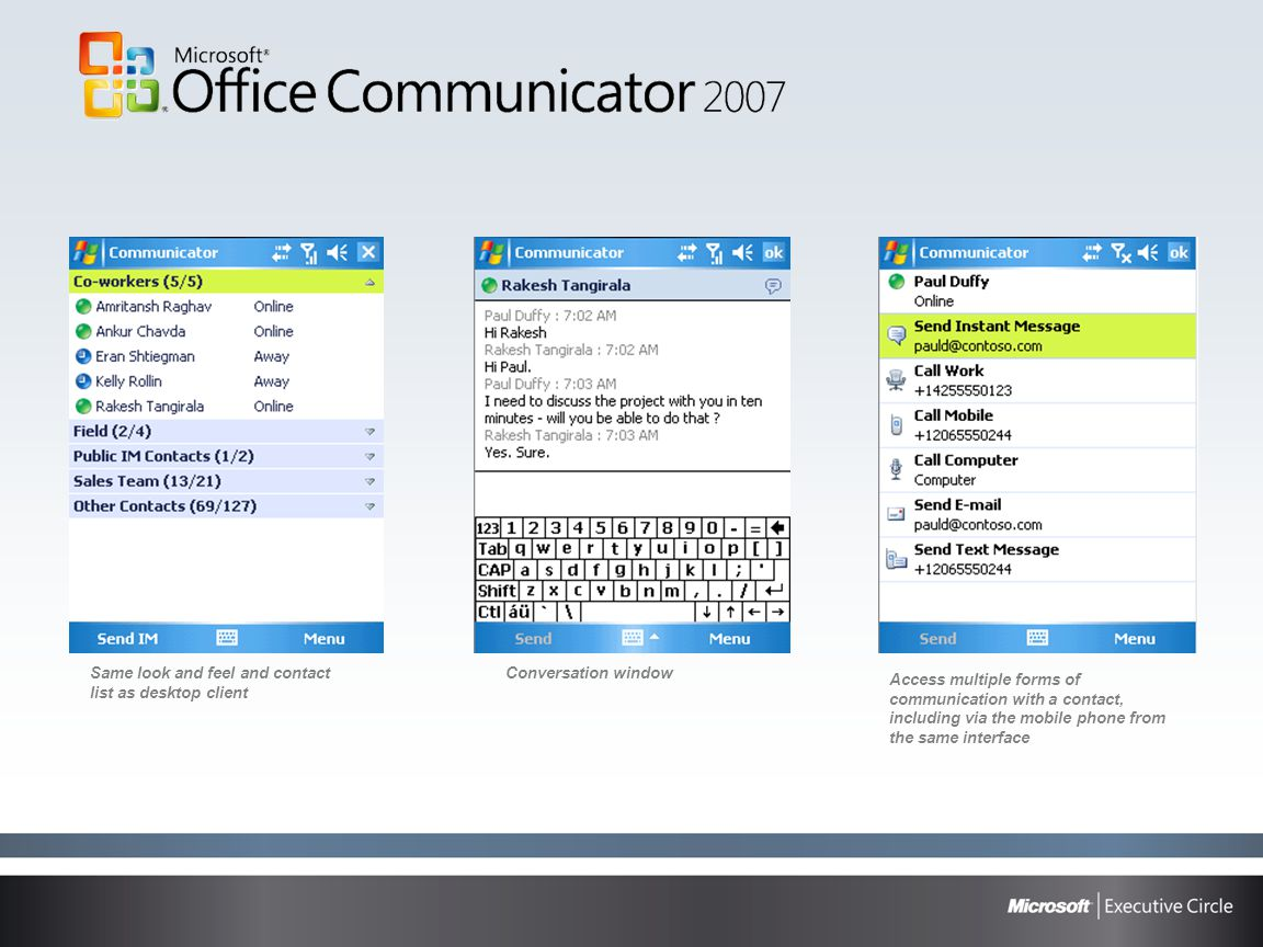 Same look and feel and contact list as desktop client Conversation window Access multiple forms of communication with a contact, including via the mob