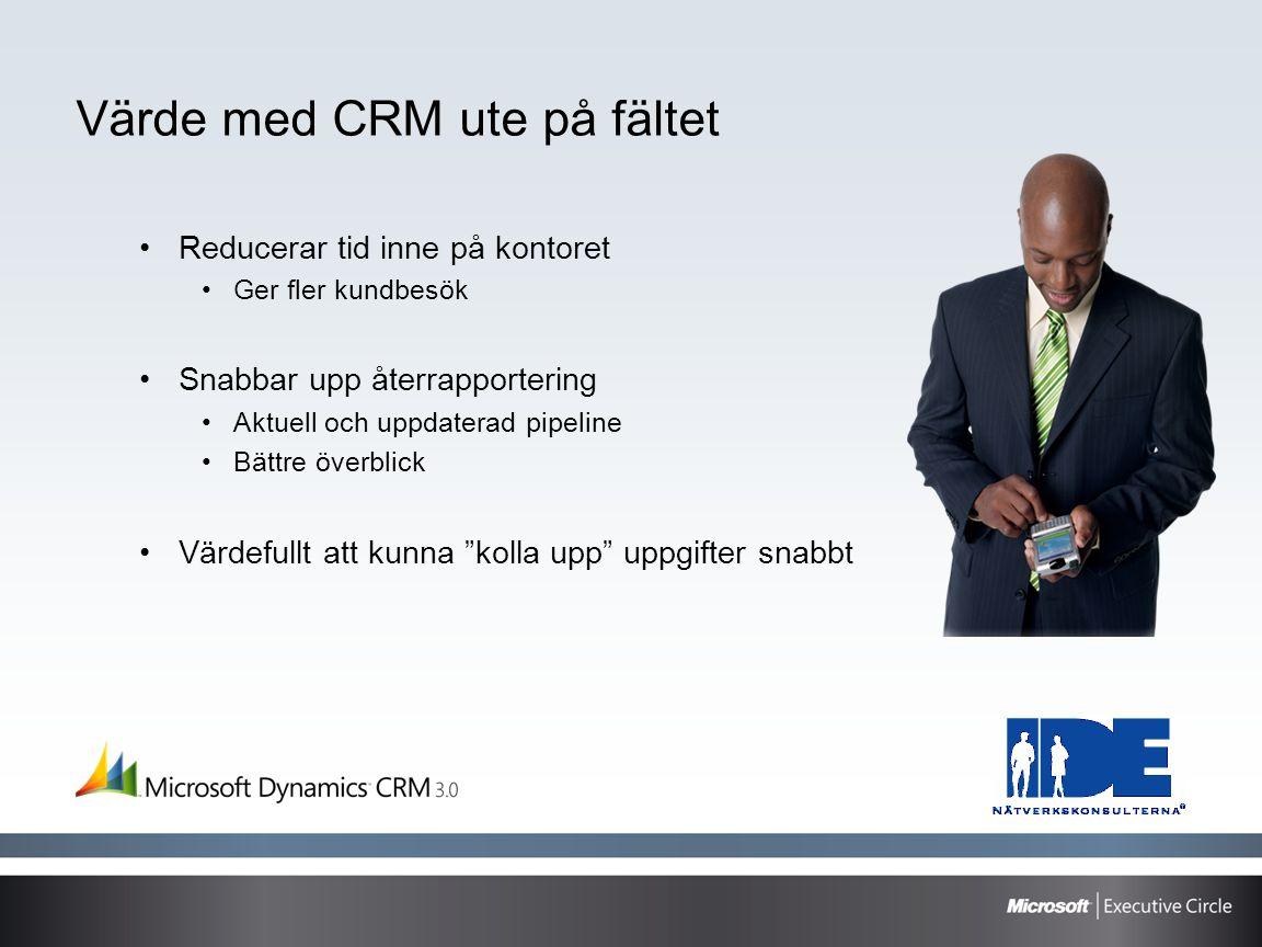 Värde med CRM ute på fältet •Reducerar tid inne på kontoret •Ger fler kundbesök •Snabbar upp återrapportering •Aktuell och uppdaterad pipeline •Bättre