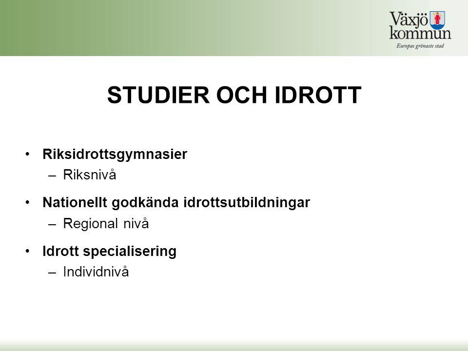 STUDIER OCH IDROTT •Riksidrottsgymnasier –Riksnivå •Nationellt godkända idrottsutbildningar –Regional nivå •Idrott specialisering –Individnivå