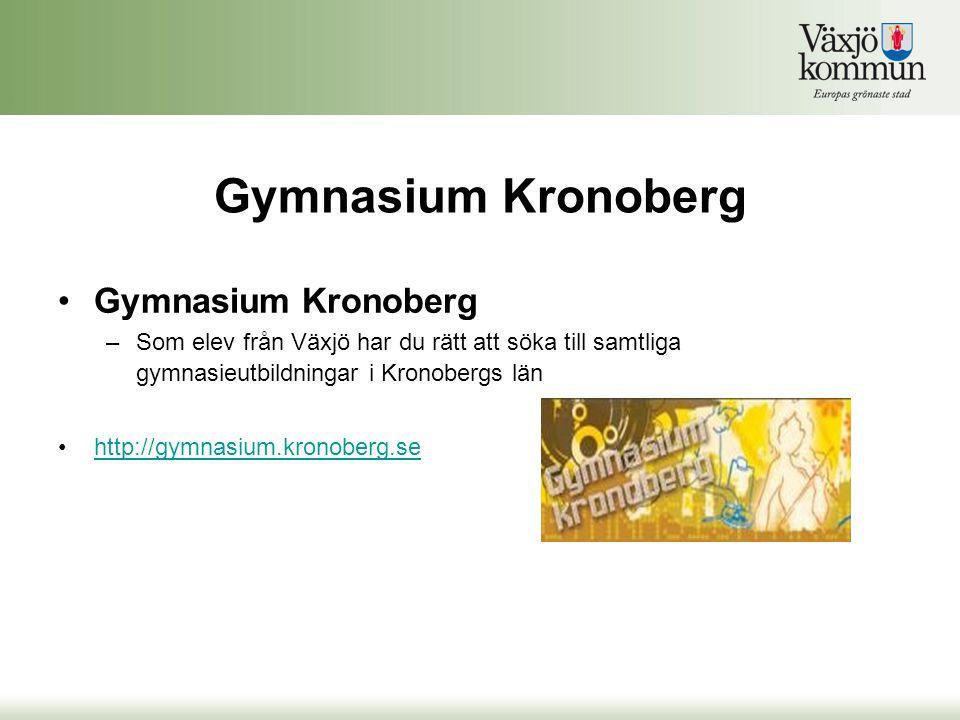 Gymnasium Kronoberg •Gymnasium Kronoberg –Som elev från Växjö har du rätt att söka till samtliga gymnasieutbildningar i Kronobergs län •http://gymnasi