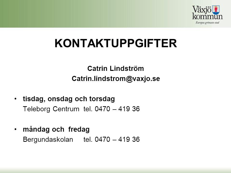 KONTAKTUPPGIFTER Catrin Lindström Catrin.lindstrom@vaxjo.se •tisdag, onsdag och torsdag Teleborg Centrumtel. 0470 – 419 36 •måndag och fredag Bergunda