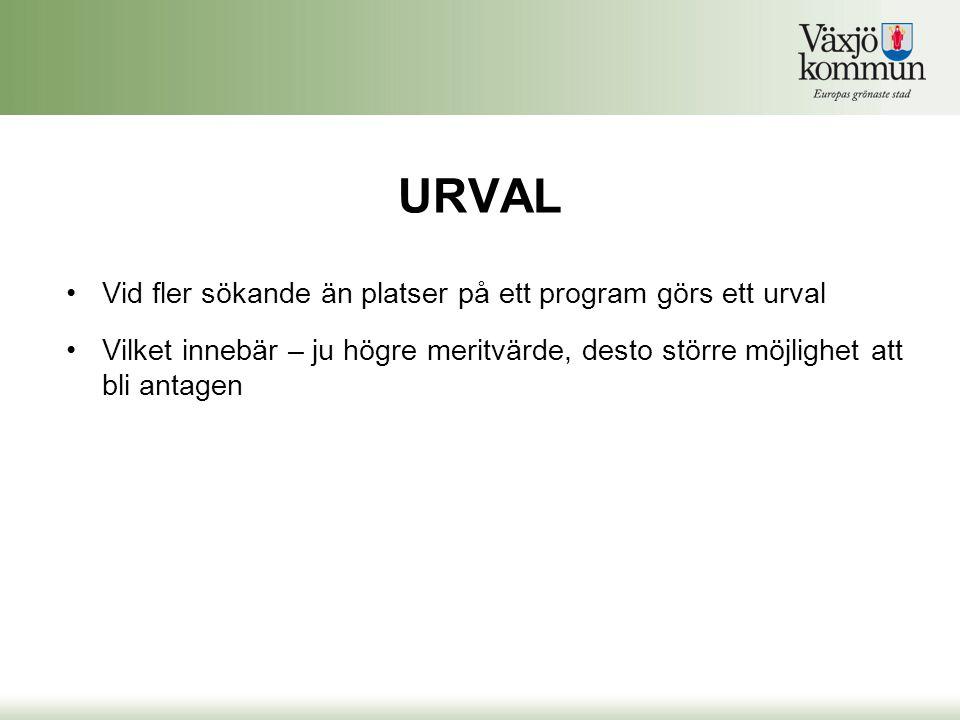 URVAL •Vid fler sökande än platser på ett program görs ett urval •Vilket innebär – ju högre meritvärde, desto större möjlighet att bli antagen