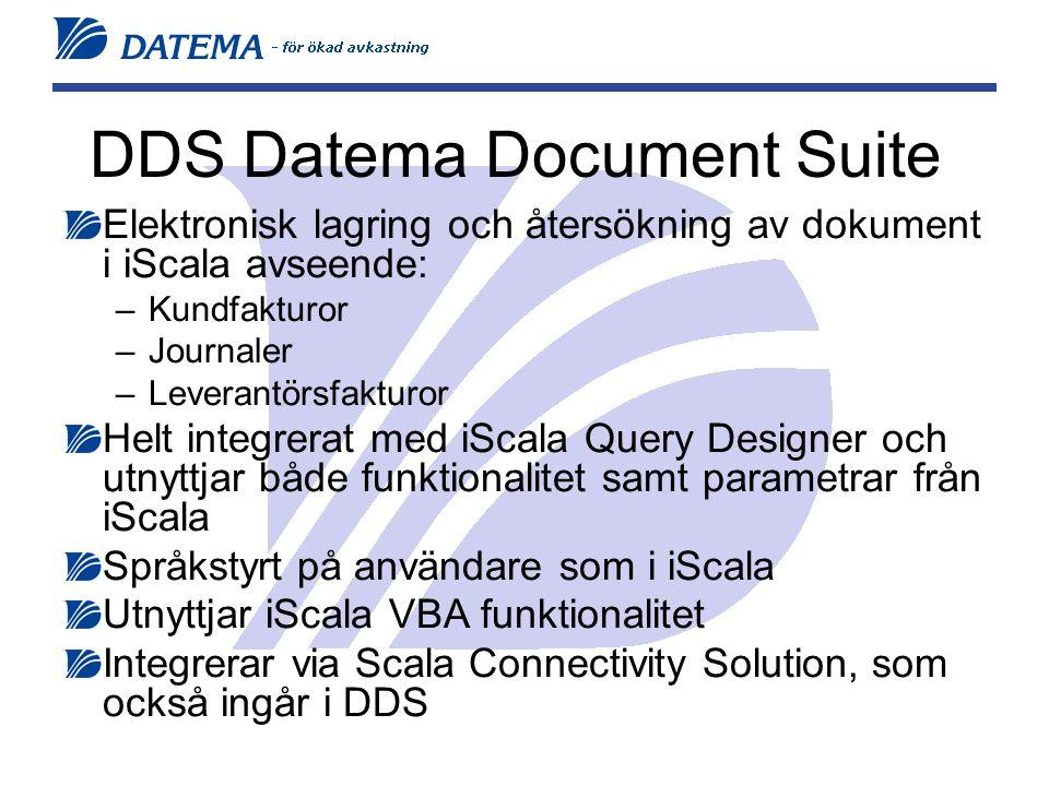 Elektronisk lagring och återsökning av dokument i iScala avseende: –Kundfakturor –Journaler –Leverantörsfakturor Helt integrerat med iScala Query Designer och utnyttjar både funktionalitet samt parametrar från iScala Språkstyrt på användare som i iScala Utnyttjar iScala VBA funktionalitet Integrerar via Scala Connectivity Solution, som också ingår i DDS