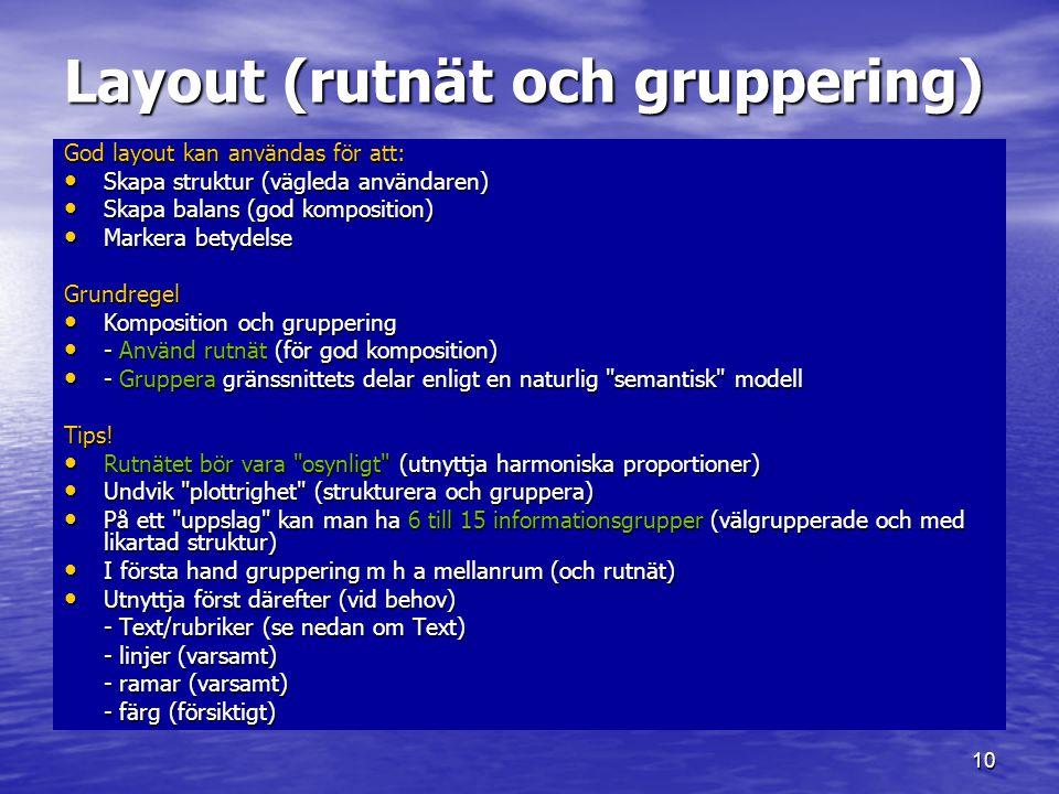 10 Layout (rutnät och gruppering) God layout kan användas för att: • Skapa struktur (vägleda användaren) • Skapa balans (god komposition) • Markera be