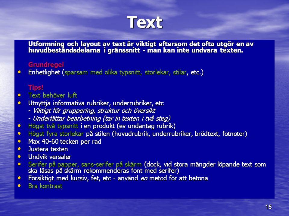 15 Text Utformning och layout av text är viktigt eftersom det ofta utgör en av huvudbeståndsdelarna i gränssnitt - man kan inte undvara texten. Grundr