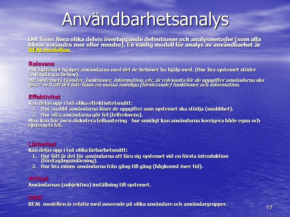 17 Användbarhetsanalys Det finns flera olika delvis överlappande definitioner och analysmetoder (som alla liknarvarandra mer eller mindre). En vanlig