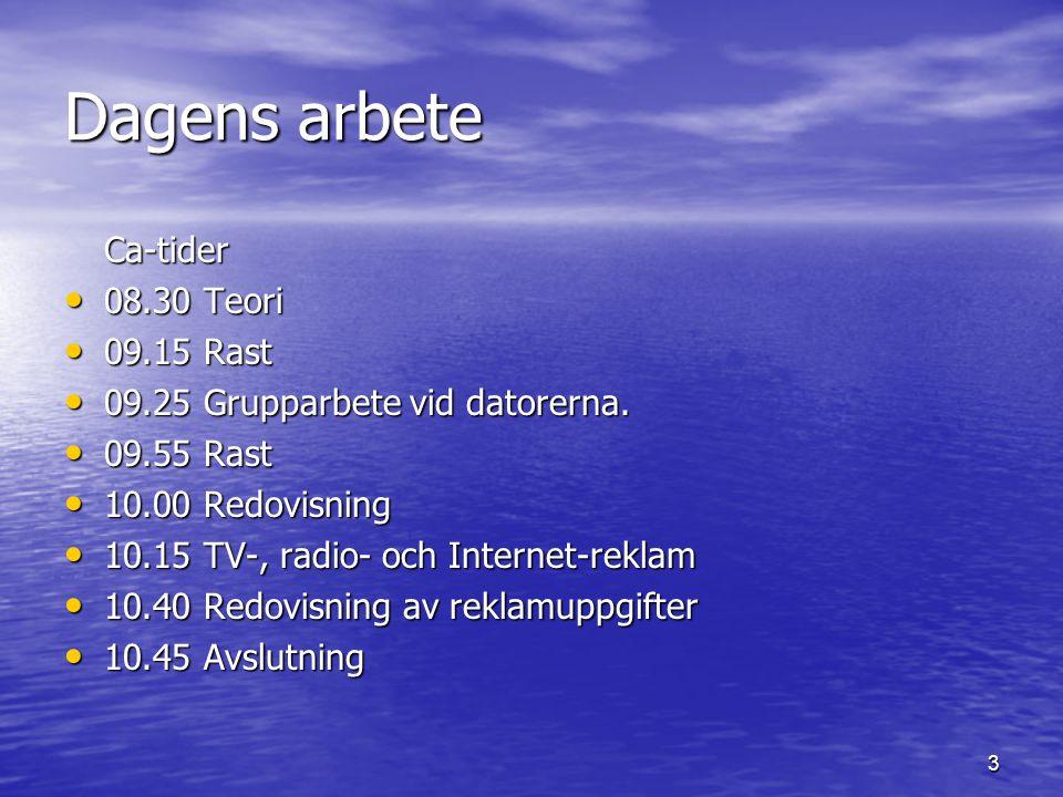 3 Dagens arbete Ca-tider • 08.30 Teori • 09.15 Rast • 09.25 Grupparbete vid datorerna. • 09.55 Rast • 10.00 Redovisning • 10.15 TV-, radio- och Intern