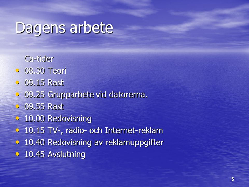 4 Dagens arbete Ca-tider • 13.00 Teori • 13.40 Rast • 13.45 Grupparbete vid datorerna • 14.30 Rast • 14.40 Redovisning • 15.00 Slut
