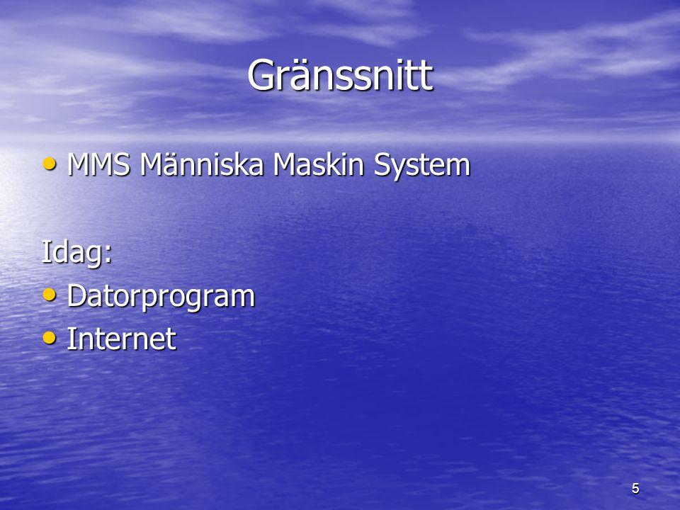 5 Gränssnitt • MMS Människa Maskin System Idag: • Datorprogram • Internet