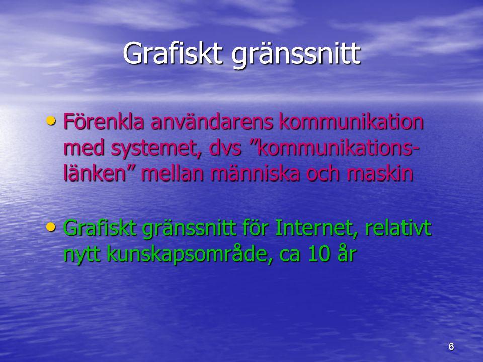 """6 Grafiskt gränssnitt • Förenkla användarens kommunikation med systemet, dvs """"kommunikations- länken"""" mellan människa och maskin • Grafiskt gränssnitt"""