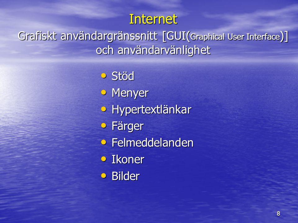 8 Internet Grafiskt användargränssnitt [GUI( Graphical User Interface )] och användarvänlighet • Stöd • Menyer • Hypertextlänkar • Färger • Felmeddela