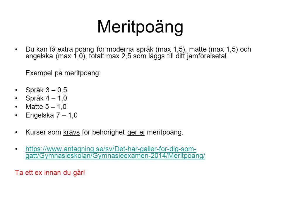 Meritpoäng •Du kan få extra poäng för moderna språk (max 1,5), matte (max 1,5) och engelska (max 1,0), totalt max 2,5 som läggs till ditt jämförelsetal.