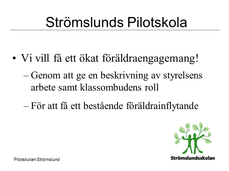 Pilotskolan Strömslund Lite fakta om skolan •Pilotskola sedan 1 jan 2005.