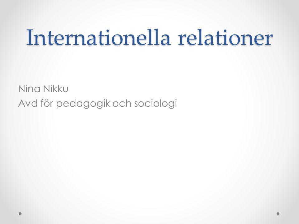 Internationella relationer Nina Nikku Avd för pedagogik och sociologi