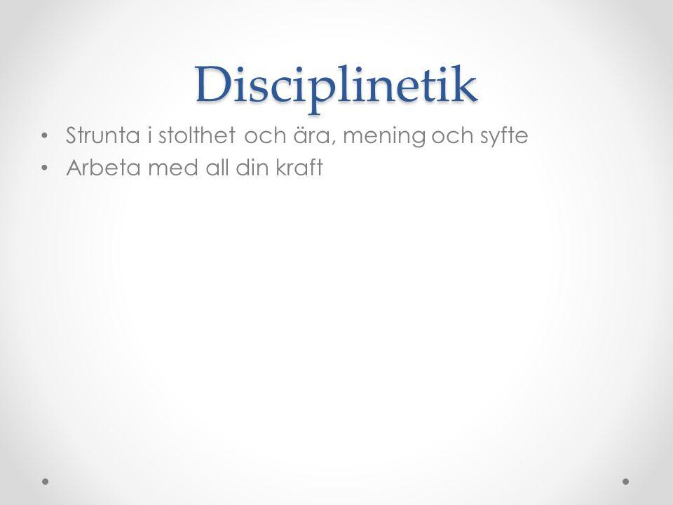Disciplinetik • Strunta i stolthet och ära, mening och syfte • Arbeta med all din kraft