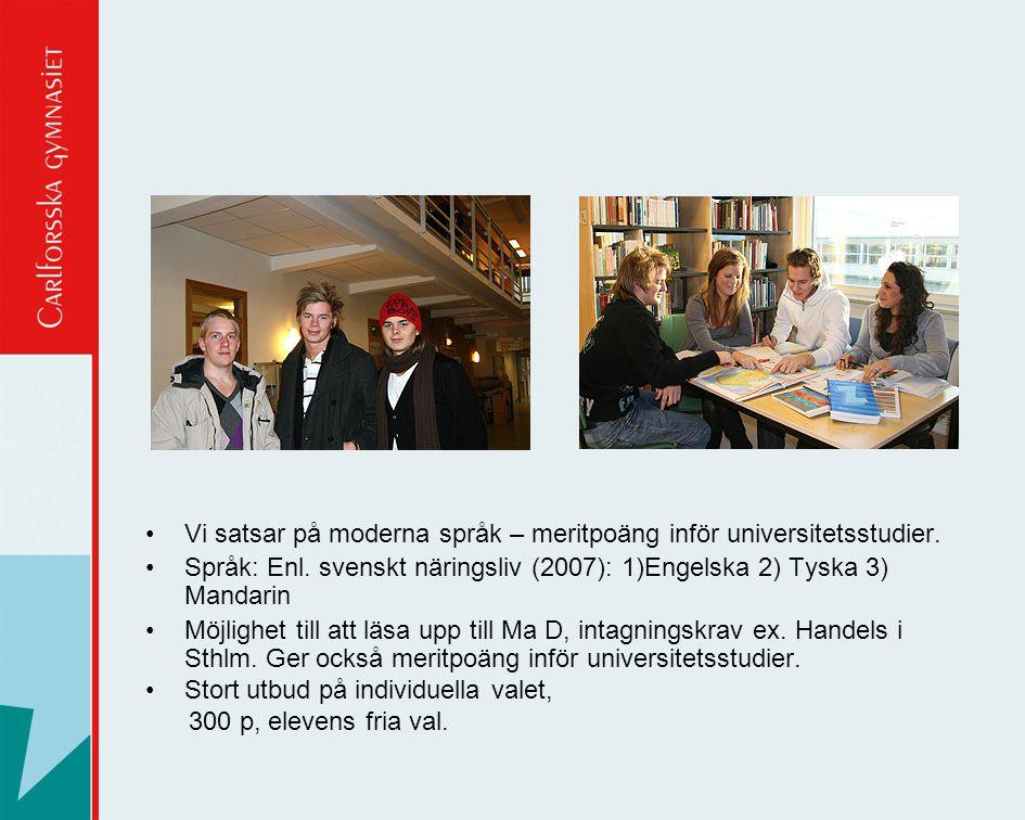 •Vi satsar på moderna språk – meritpoäng inför universitetsstudier. •Språk: Enl. svenskt näringsliv (2007): 1)Engelska 2) Tyska 3) Mandarin •Möjlighet