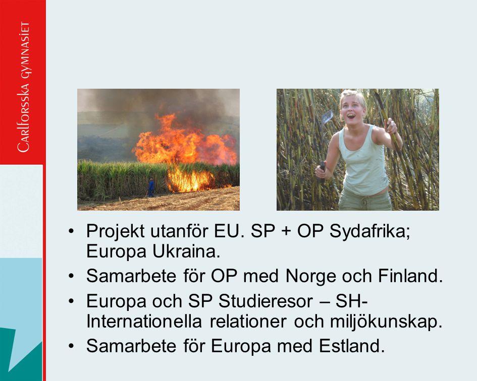 •Projekt utanför EU. SP + OP Sydafrika; Europa Ukraina. •Samarbete för OP med Norge och Finland. •Europa och SP Studieresor – SH- Internationella rela