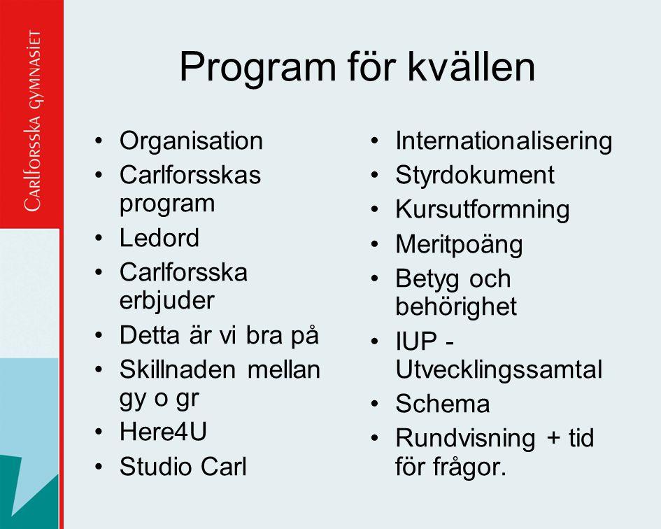 Program för kvällen •Organisation •Carlforsskas program •Ledord •Carlforsska erbjuder •Detta är vi bra på •Skillnaden mellan gy o gr •Here4U •Studio C