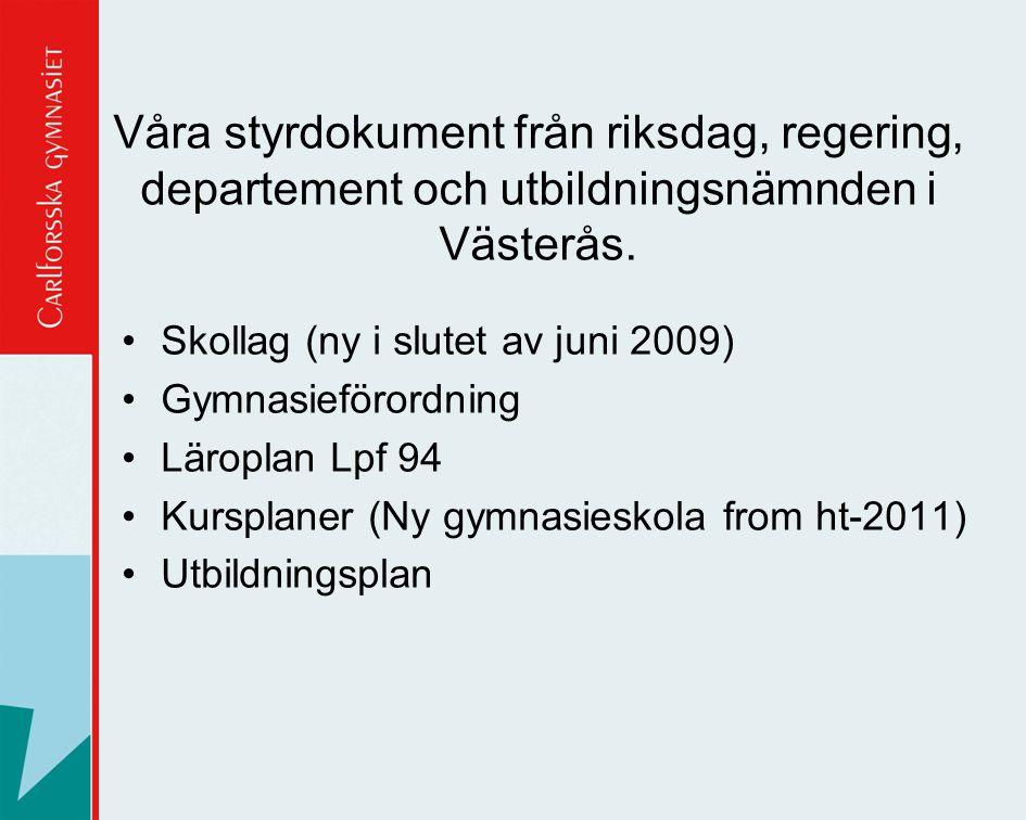 Våra styrdokument från riksdag, regering, departement och utbildningsnämnden i Västerås. •Skollag (ny i slutet av juni 2009) •Gymnasieförordning •Läro