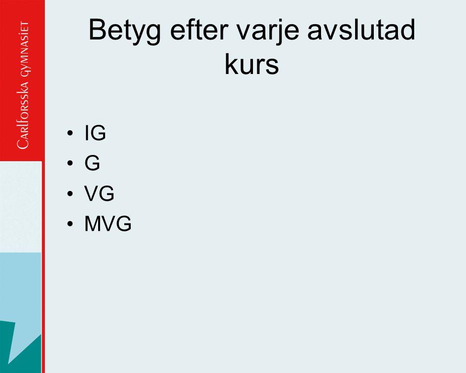 Betyg efter varje avslutad kurs •IG •G •VG •MVG