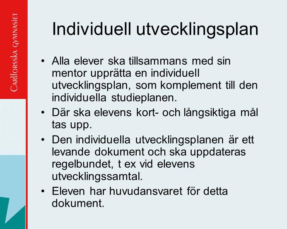 Individuell utvecklingsplan •Alla elever ska tillsammans med sin mentor upprätta en individuell utvecklingsplan, som komplement till den individuella