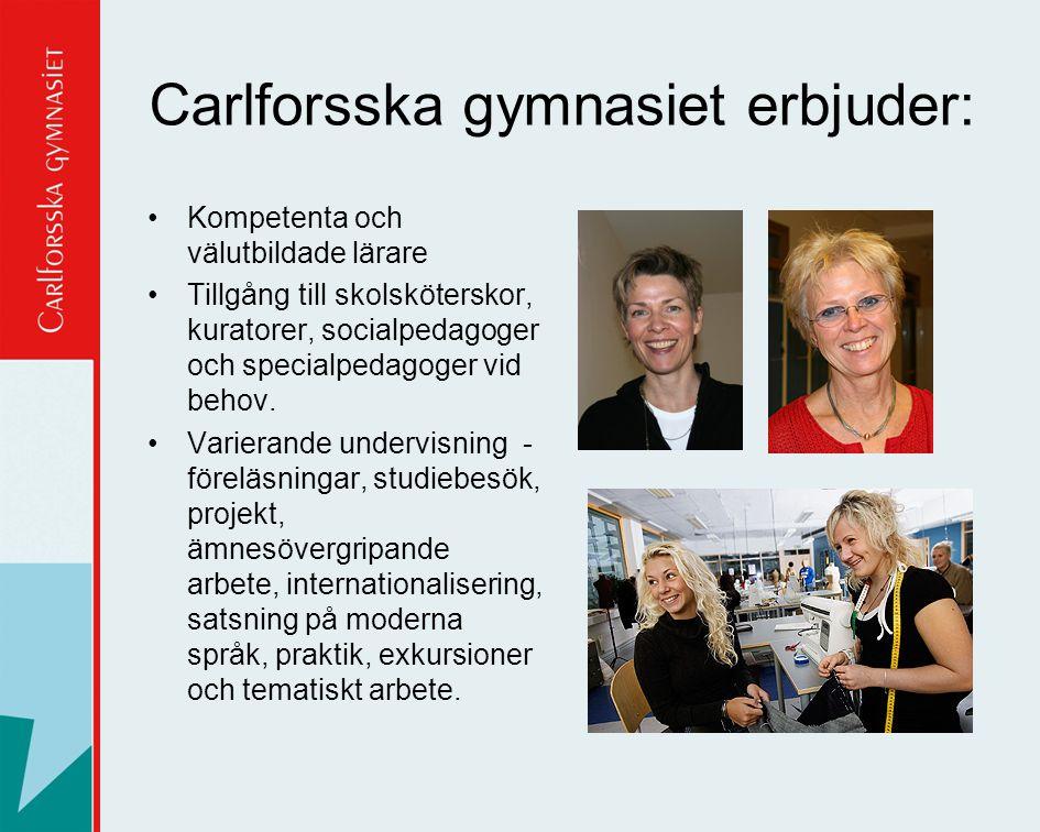 Carlforsska gymnasiet erbjuder: •Kompetenta och välutbildade lärare •Tillgång till skolsköterskor, kuratorer, socialpedagoger och specialpedagoger vid