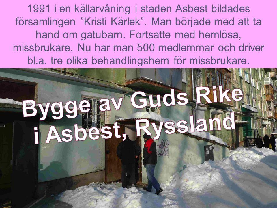 """1991 i en källarvåning i staden Asbest bildades församlingen """"Kristi Kärlek"""". Man började med att ta hand om gatubarn. Fortsatte med hemlösa, missbruk"""