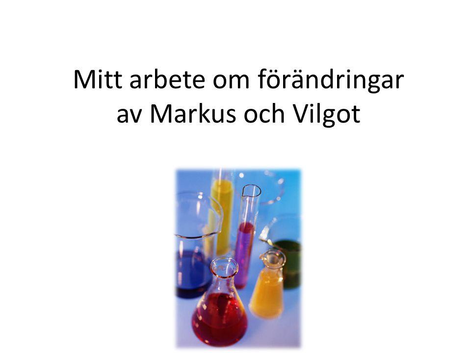 Mitt arbete om förändringar av Markus och Vilgot
