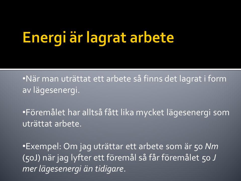 • När man uträttat ett arbete så finns det lagrat i form av lägesenergi. • Föremålet har alltså fått lika mycket lägesenergi som uträttat arbete. • Ex