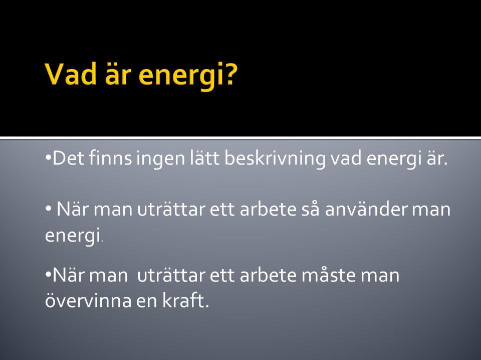 • Det finns ingen lätt beskrivning vad energi är. • När man uträttar ett arbete så använder man energi. • När man uträttar ett arbete måste man övervi