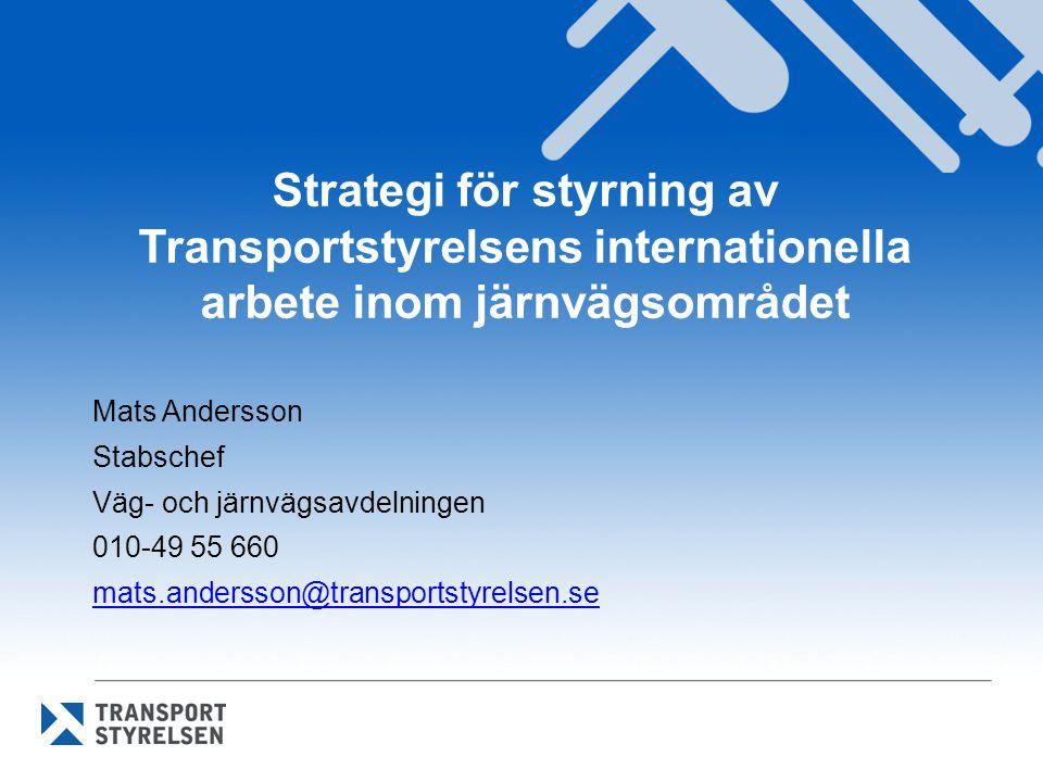 Strategi för styrning av Transportstyrelsens internationella arbete inom järnvägsområdet Mats Andersson Stabschef Väg- och järnvägsavdelningen 010-49