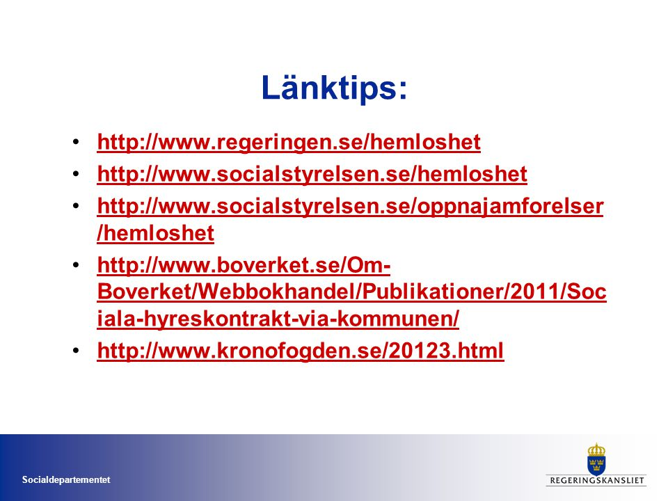 Socialdepartementet Länktips: •http://www.regeringen.se/hemloshethttp://www.regeringen.se/hemloshet •http://www.socialstyrelsen.se/hemloshethttp://www
