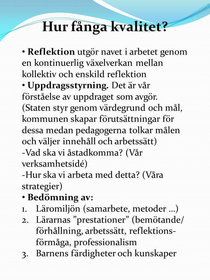 Hur fånga kvalitet? • Reflektion utgör navet i arbetet genom en kontinuerlig växelverkan mellan kollektiv och enskild reflektion • Uppdragsstyrning. D