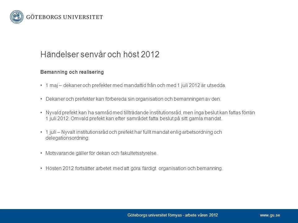 www.gu.se Händelser senvår och höst 2012 Bemanning och realisering •1 maj – dekaner och prefekter med mandattid från och med 1 juli 2012 är utsedda. •