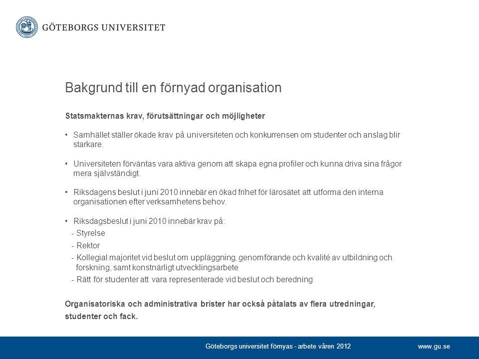 www.gu.se Bakgrund till en förnyad organisation Statsmakternas krav, förutsättningar och möjligheter •Samhället ställer ökade krav på universiteten oc