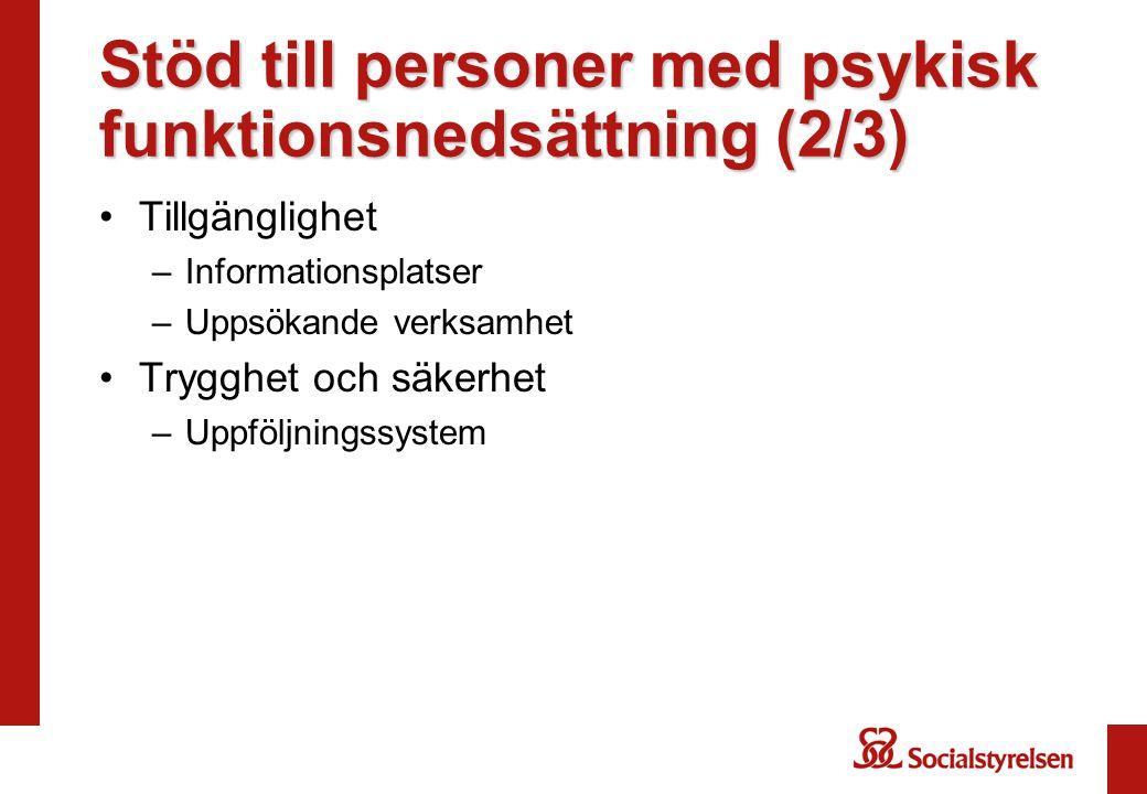 Stöd till personer med psykisk funktionsnedsättning (2/3) •Tillgänglighet –Informationsplatser –Uppsökande verksamhet •Trygghet och säkerhet –Uppföljningssystem