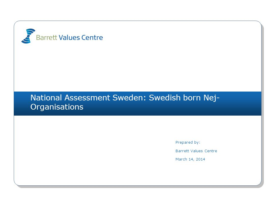 National Assessment Sweden: Swedish born Nej- Organisations Prepared by: Barrett Values Centre March 14, 2014