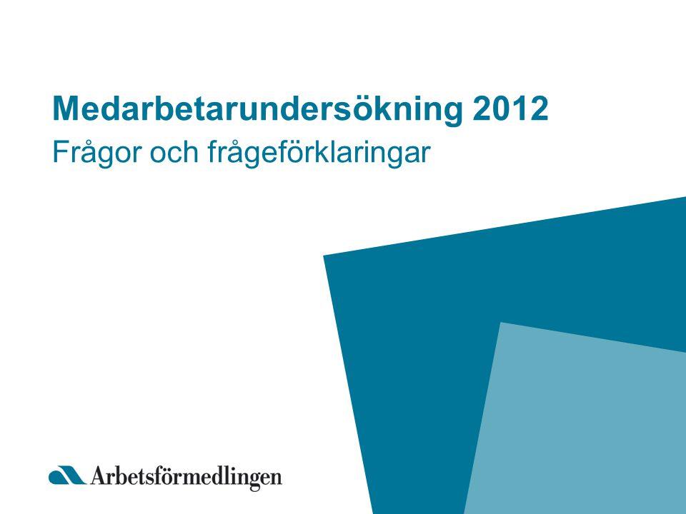 Medarbetarundersökning 2012 Frågor och frågeförklaringar