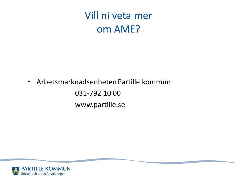 Vill ni veta mer om AME? • Arbetsmarknadsenheten Partille kommun 031-792 10 00 www.partille.se